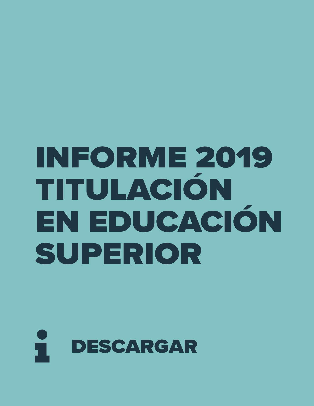 Informe de Titulación en Educación Superior en Chile | 2019